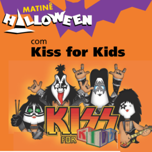 MATINÊ HALLOWEEN - KISS FOR KIDS