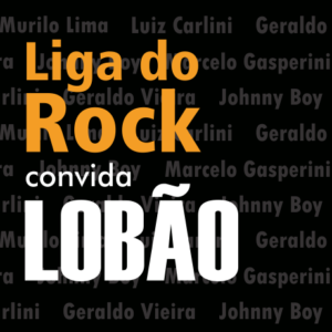 LIGA do ROCK convida LOBÃO