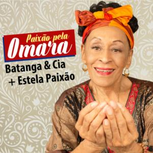 Paixão pela Omara - Batanga & Cia convida Estela Paixão : 20h30